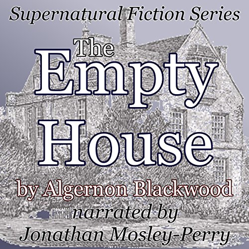 The Empty House     Supernatural Fiction Series              De :                                                                                                                                 Algernon Blackwood                               Lu par :                                                                                                                                 Jonathan Mosley-Perry                      Durée : 42 min     Pas de notations     Global 0,0