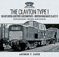 The Clayton Type 1 Bo-bo Diesel-electric Locomotives - British Railways Class 17: Development, Design and Demise (Locomotive Portfolio Diesel and Electric)