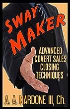 Sway Maker: Advanced Covert Sales Closing Techniques