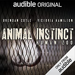 Animal Instinct: Human Zoo     An Audible Original Drama              Written by:                                                                                                                                 Simon Booker                               Narrated by:                                                                                                                                 Imogen Church,                                                                                        Brendan Coyle,                                                                                        Victoria Hamilton,                                    Length: 5 hrs and 37 mins     Not rated yet     Overall 0.0