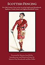 Scottish Fencing: Five 18th Century Texts on the Use of the Small-sword, Broadsword, Spadroon, Cavalry Sword, and Highland Battlefield Tactics