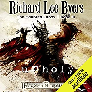 Unholy     Forgotten Realms: The Haunted Lands, Book 3              By:                                                                                                                                 Richard Lee Byers                               Narrated by:                                                                                                                                 Kevin Kraft                      Length: 10 hrs and 33 mins     78 ratings     Overall 4.5