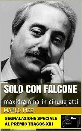 Solo con Falcone: maxidramma in cinque atti (il teatro di Marco Pizzi Vol. 2)