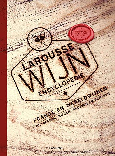 Larousse wijnencyclopedie: Franse en wereldwijnen - Ontdekken, kiezen, proeven en bewaren