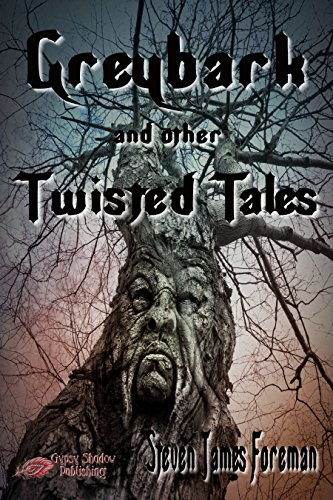 Book: Greybark and other Twisted Tales by Steven James Foreman
