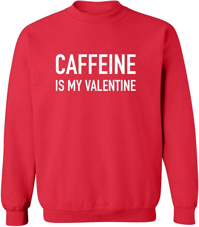 Caffeine Is My Valentine Crewneck Sweatshirt