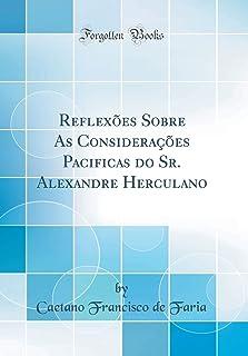 Reflexoes Sobre as Consideracoes Pacificas Do Sr. Alexandre Herculano (Classic Reprint)