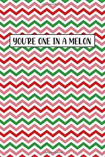 You're One in a Melon: Lined Journal (lined front and back) Watermelon Summer Notebook, Simple and elegant, Funny Gift for...