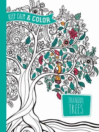 Keep Calm and Color -- Tranquil Trees Coloring Book (Adult Coloring)