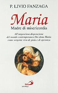 Maria Madre di misericordia. All'angosciosa disperazione del mondo contemporaneo Dio dona Maria come sorgente viva di gioia e di speranza (Modello e presenza)