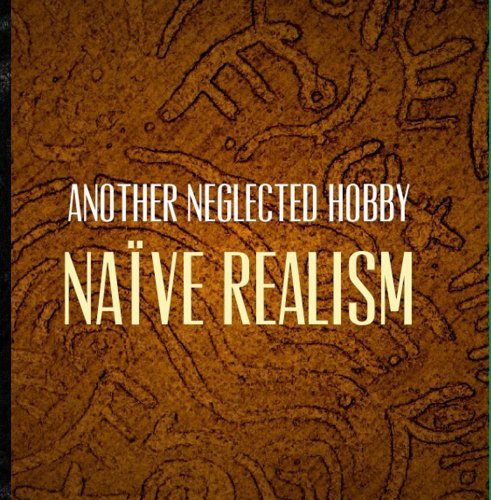Naive Realism by Another Neglected Hobby