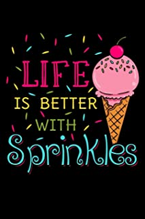Life Is Better with Sprinkles: Ice Cream Notebook to Write in, 6x9, Lined, 120 Pages Journal