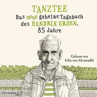 Tanztee - Das neue geheime Tagebuch des Hendrik Groen, 85 Jahre     Hendrik Groen 2              Autor:                                                                                                                                 Hendrik Groen                               Sprecher:                                                                                                                                 Felix von Manteuffel                      Spieldauer: 14 Std. und 7 Min.     165 Bewertungen     Gesamt 4,7