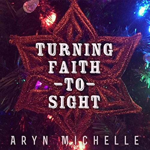 Turning Faith to Sight