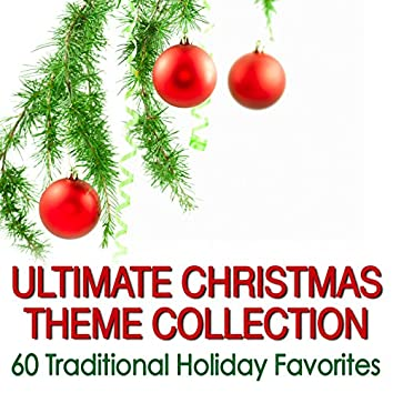 Ultimate Christmas Theme Collection: 60 Traditional Holiday Favorites
