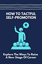 How To Tactful Self-Promotion: Explore The Ways To Raise A New Stage Of Career: Stage Of A Career (English Edition)