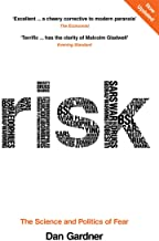 Risk: The Science and Politics of Fear. Dan Gardner
