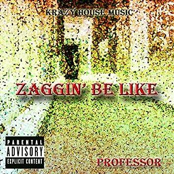Zaggin' Be Like