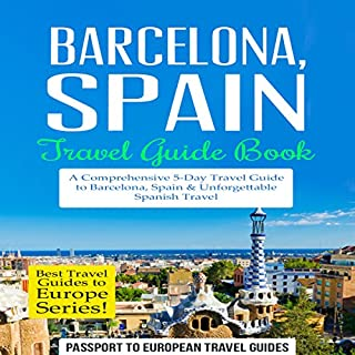 Barcelona, Spain: Travel Guide Book - A Comprehensive 5-Day Travel Guide to Barcelona, Spain & Unforgettable Spanish Travel audiobook cover art