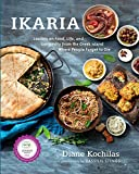 Ikaria: Lessons on Food, Life, and Longevity from the Greek Island Where People Forget to Die: A...