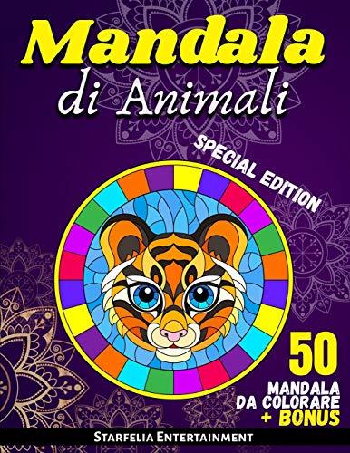 Mandala di Animali: 50 Fantastici Mandala per Bambini da Colorare. Il Passatempo Perfetto per Rilassarsi, Stimolando Concentrazione e Creatività (Libro dai 6 anni + Disegni BONUS)