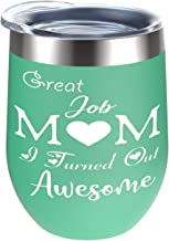 Great Job Mom I Turned Out Awesome Tumblers - Perfect Gifts for Mom, Mom's Birthday Gifts, Christmas Gifts for Mom, Thanksgiving Gifts for Mom, Mother's Day Gifts - 12 Oz