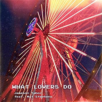 What Lovers Do (feat. Nat Stephens)