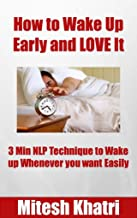How to Wake up Early and LOVE It: 3 Min NLP Technique to Wake up Whenever you want Easily