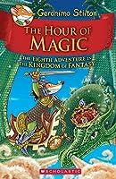 Geronimo Stilton And The Kingdom Of Fantasy #8: The Hour Of Magic