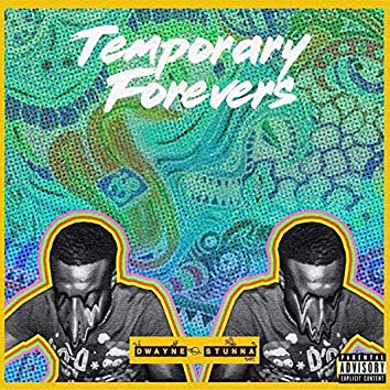Temporary Forevers