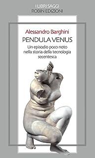 Pendula Venus: Un avvenimento poco noto della tecnologia secentesca (Italian Edition)