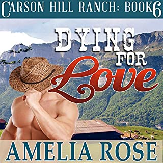 Dying for Love     Carson Hill Ranch, Book 6              By:                                                                                                                                 Amelia Rose                               Narrated by:                                                                                                                                 Valerie Gilbert                      Length: 4 hrs and 21 mins     6 ratings     Overall 4.2