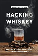 Hacking Whiskey: Smoking, Blending, Fat Washing, and Other Whiskey Experiments