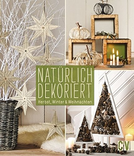 Natürlich dekoriert: Herbst, Winter & Weihnachten