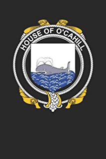House of O'Cahill: O'Cahill Coat of Arms and Family Crest Notebook Journal (6 x 9 - 100 pages)