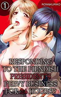 Responding to the Fiendish President's Pervy Business for 24 hours!?  Vol.1 (TL Manga)