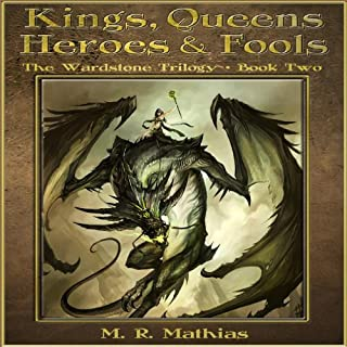 Kings, Queens, Heroes & Fools     The Wardstone Trilogy, Book Two              By:                                                                                                                                 M. R. Mathias                               Narrated by:                                                                                                                                 Chris Dorman                      Length: 18 hrs and 34 mins     37 ratings     Overall 3.9