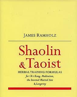 Shaolin & Taoist Herbal Training Formulas: For Ch'i Kung, Meditation, the Internal Martial Arts & Longevity