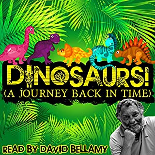 Dinosaurs! (A Journey Back in Time)                   By:                                                                                                                                 Robert Howes,                                                                                        Tim De Jongh                               Narrated by:                                                                                                                                 David Bellamy                      Length: 36 mins     Not rated yet     Overall 0.0