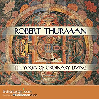 The Yoga of Ordinary Living                   By:                                                                                                                                 Robert Thurman                               Narrated by:                                                                                                                                 Robert Thurman                      Length: 7 hrs     68 ratings     Overall 4.5