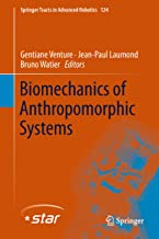 Biomechanics of Anthropomorphic Systems (Springer Tracts in Advanced Robotics Book 124)