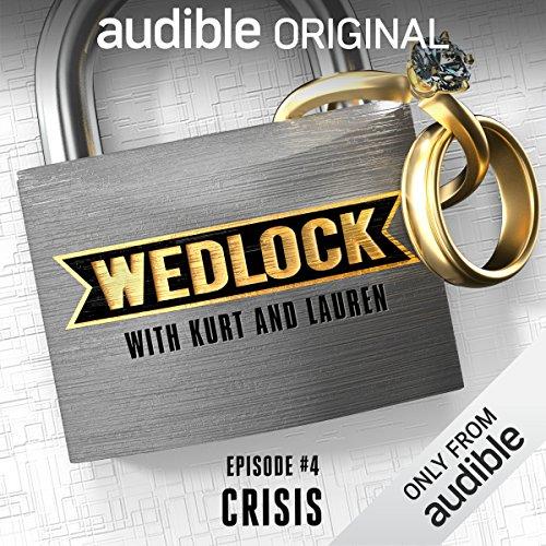 Ep. 4: Crisis (Wedlock with Kurt and Lauren) audiobook cover art