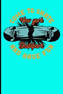 Come To Skate And Have Fun New York Skatepark: Skateboard Notebook For Flip Trick Freestyle Or Just Skating (Skateboarding)
