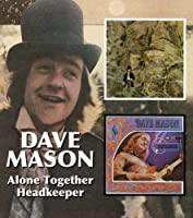 Dave Mason - Alone Together / Headkeeper by Dave Mason (2005-07-12)