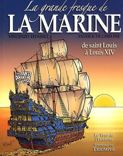 La grande fresque de la marine, Tome 1 : De Saint Louis à Louis XIV