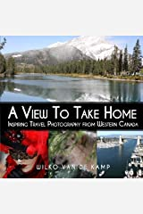 A View To Take Home: Inspiring Travel Photography from Western Canada Paperback