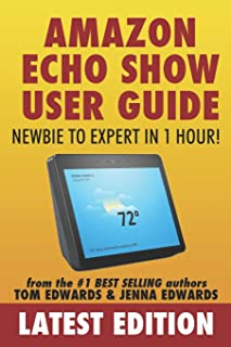 Amazon Echo Show: Newbie to Expert in 1 Hour