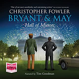 Hall of Mirrors     Bryant and May, Book 15              By:                                                                                                                                 Christopher Fowler                               Narrated by:                                                                                                                                 Tim Goodman                      Length: 14 hrs and 6 mins     158 ratings     Overall 4.5
