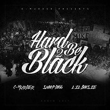 Hard 2 Be Black (feat. Snoop Dogg & Boosie Badazz)