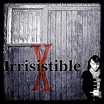Irrisistible X